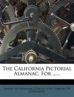 The California Pictorial Almanac, For ......