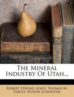 The Mineral Industry Of Utah...