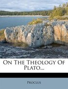 On The Theology Of Plato...