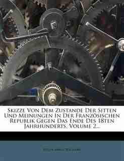 Skizze Von Dem Zustande Der Sitten Und Meinungen In Der Franz÷sischen Republik Gegen Das Ende Des 18ten Jahrhunderts, Volume 2... by Helen Maria Williams