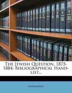 The Jewish Question, 1875-1884: Bibliographical Hand-list... by Anonymous