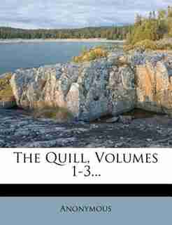 The Quill, Volumes 1-3... by Anonymous