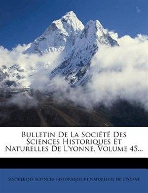 Bulletin De La SociÚtÚ Des Sciences Historiques Et Naturelles De L'yonne, Volume 45... by SociÚtÚ Des Sciences Historiques Et Na