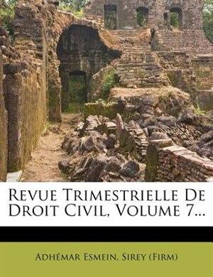 Revue Trimestrielle De Droit Civil, Volume 7... by AdhÚmar Esmein