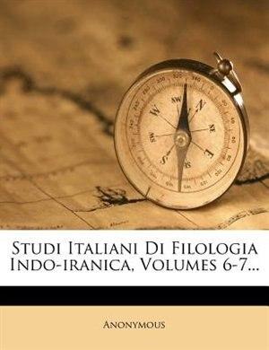 Studi Italiani Di Filologia Indo-iranica, Volumes 6-7... by Anonymous