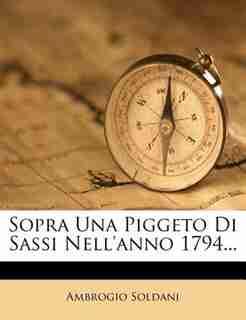 Sopra Una Piggeto Di Sassi Nell'anno 1794... by Ambrogio Soldani