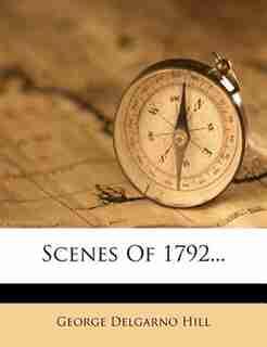 Scenes Of 1792... by George Delgarno Hill