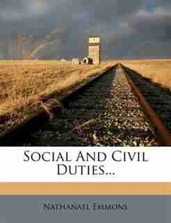 Social And Civil Duties... by Nathanael Emmons