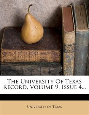 The University Of Texas Record, Volume 9, Issue 4... by University Of Texas