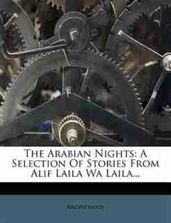 The Arabian Nights: A Selection Of Stories From Alif Laila Wa Laila... by Anonymous