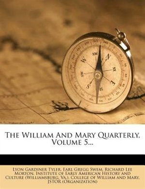 The William And Mary Quarterly, Volume 5... by Lyon Gardiner Tyler