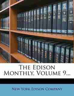 The Edison Monthly, Volume 9... by New York Edison Company