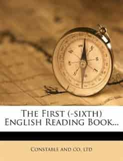 The First (-sixth) English Reading Book... by Ltd Constable And Co