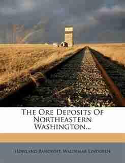 The Ore Deposits Of Northeastern Washington... by Howland Bancroft