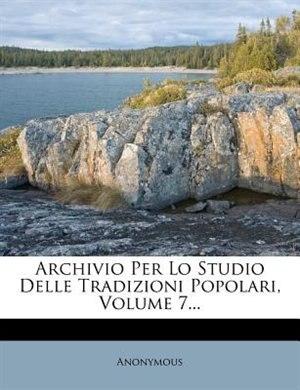 Archivio Per Lo Studio Delle Tradizioni Popolari, Volume 7... by Anonymous