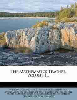 The Mathematics Teacher, Volume 1... by National Council Of Teachers Of Mathemat