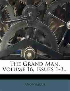 The Grand Man, Volume 16, Issues 1-3... by Anonymous