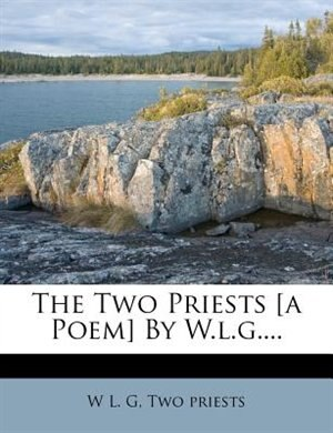 The Two Priests [a Poem] By W.l.g.... by W L. G