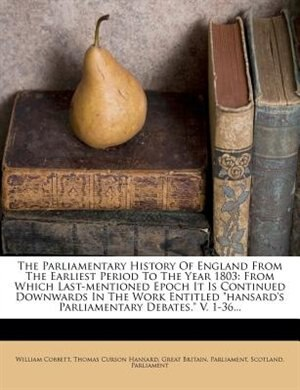 The Parliamentary History Of England From The Earliest Period To The Year 1803: From Which Last-mentioned Epoch It Is Continued Downwards In The Work Entitled Hansard's Parliament by William Cobbett