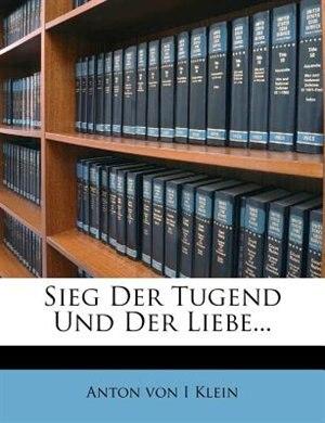 Sieg Der Tugend Und Der Liebe... by Anton Von I Klein