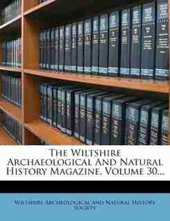The Wiltshire Archaeological And Natural History Magazine, Volume 30... by Wiltshire Archeological And Natural Hist