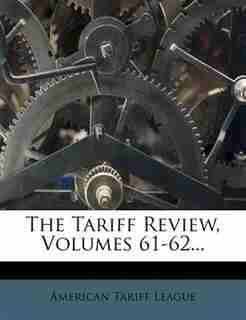 The Tariff Review, Volumes 61-62... by American Tariff League