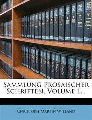 Sammlung Prosaischer Schriften, Volume 1... by Christoph Martin Wieland