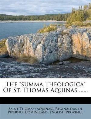 "The ""summa Theologica"" Of St. Thomas Aquinas ...... by Saint Thomas (Aquinas)"
