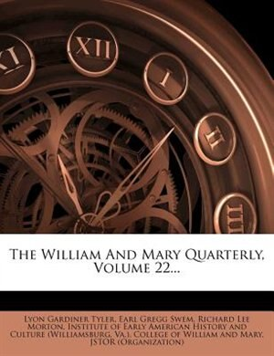The William And Mary Quarterly, Volume 22... by Lyon Gardiner Tyler