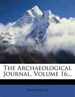 The Archaeological Journal, Volume 16... by Anonymous