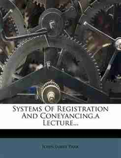 Systems Of Registration And Coneyancing,a Lecture... by John James Park