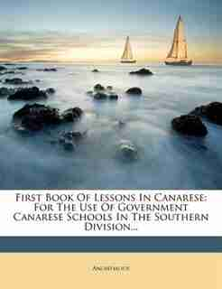 First Book Of Lessons In Canarese: For The Use Of Government Canarese Schools In The Southern Division... by Anonymous