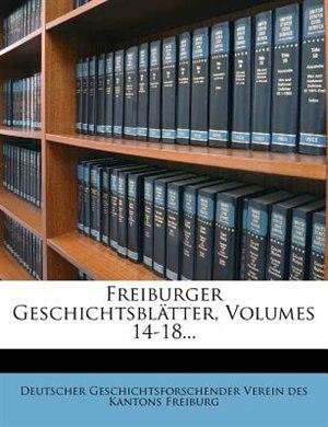 Freiburger Geschichtsblätter, Volumes 14-18... by Deutscher Geschichtsforschender Verein D