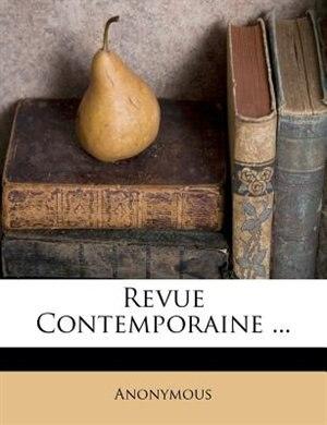 Revue Contemporaine ... by Anonymous