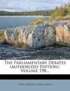 The Parliamentary Debates (authorized Edition), Volume 198... by Great Britain. Parliament