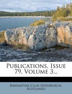Publications, Issue 79, Volume 3... by Scotland) Bannatyne Club (Edinburgh
