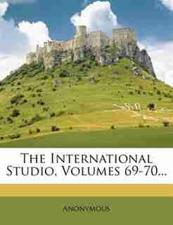 The International Studio, Volumes 69-70... by Anonymous