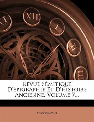 Revue SÚmitique D'Úpigraphie Et D'histoire Ancienne, Volume 7... by Anonymous