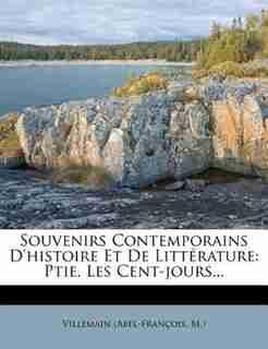 Souvenirs Contemporains D'histoire Et De Littérature: Ptie. Les Cent-jours... by Villemain (abel-françois M.)