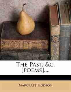 The Past, &c. [poems].... by Margaret Hodson