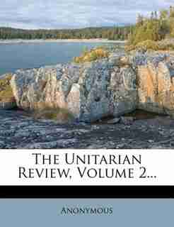 The Unitarian Review, Volume 2... by Anonymous