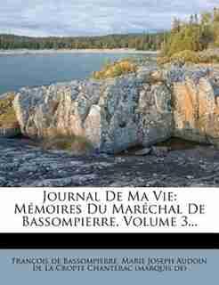 Journal De Ma Vie: Mémoires Du Maréchal De Bassompierre, Volume 3... by François De Bassompierre