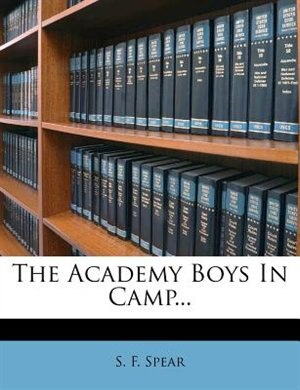 The Academy Boys In Camp... by S. F. Spear