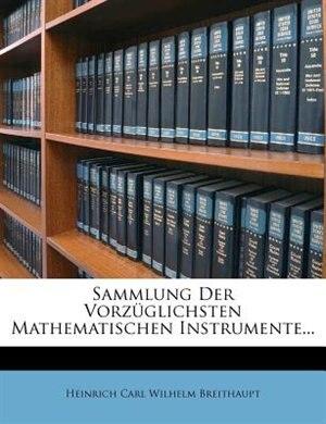 Sammlung Der Vorz³glichsten Mathematischen Instrumente... by Heinrich Carl Wilhelm Breithaupt
