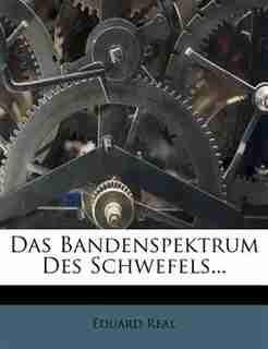 Das Bandenspektrum Des Schwefels... by Eduard Real