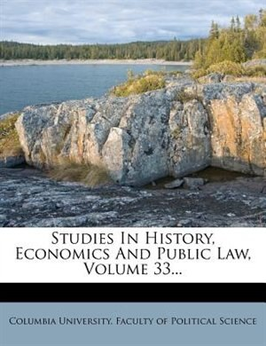 Studies In History, Economics And Public Law, Volume 33... by Columbia University. Faculty Of Politica