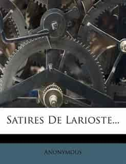 Satires De Larioste... by Anonymous