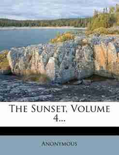 The Sunset, Volume 4... by Anonymous