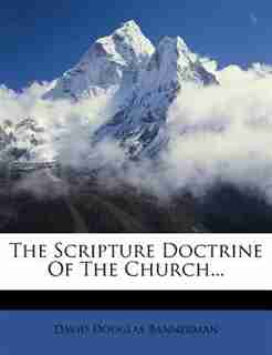 The Scripture Doctrine Of The Church... by David Douglas Bannerman