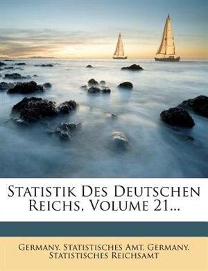 Statistik Des Deutschen Reichs, Volume 21... by Germany. Statistisches Amt